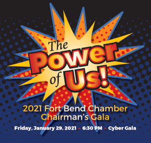 The Fort Bend Chamber of Commerce CHAIRMAN'S GALA will be held virtually on Friday, January 29, 2021.